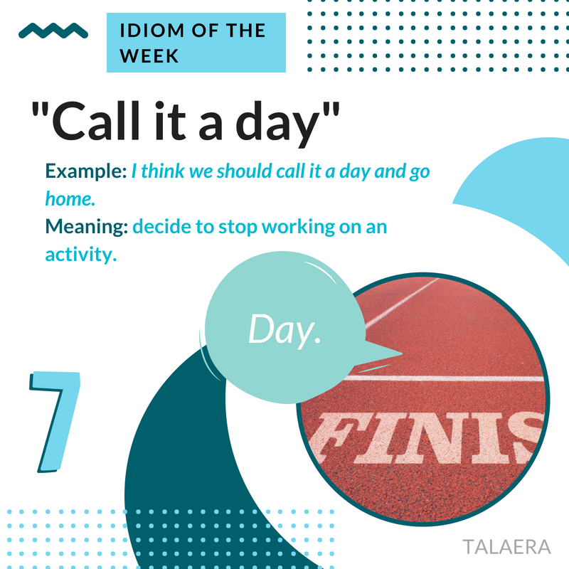 Business English Idioms - call it a day