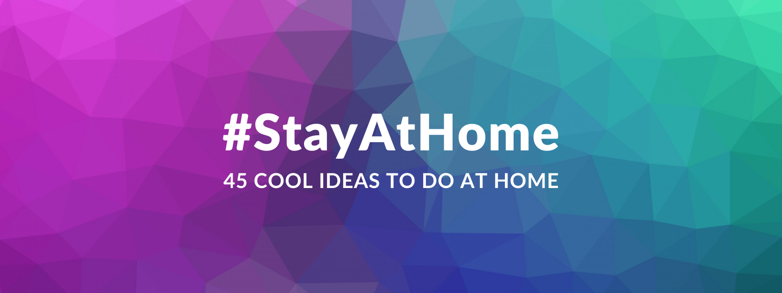 #stayathome 45 Cool Ideas To Do At Home
