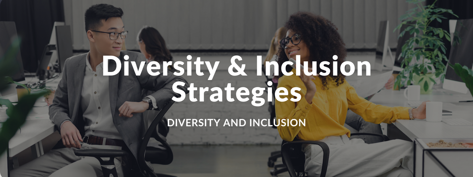 10 Strategies to Build Diversity and Inclusion in the Workplace