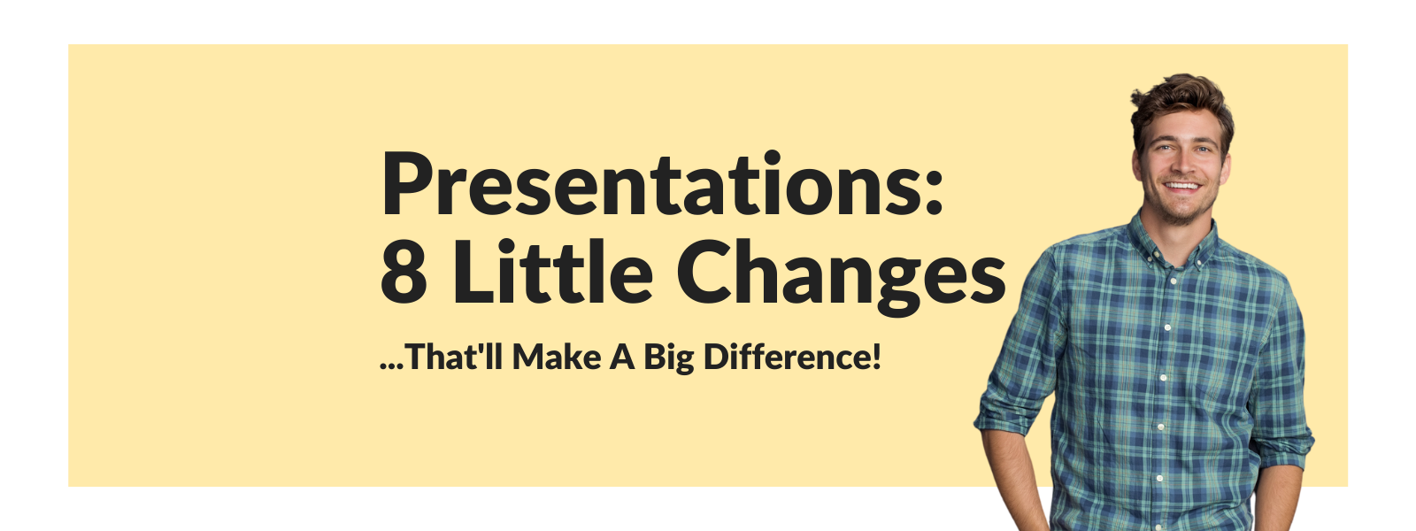 8 Little Changes That'll Make A Big Difference With Your Presentations