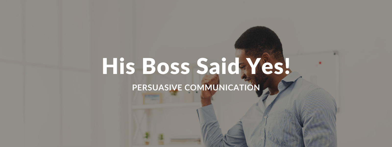 Persuade your Boss - Talaera Communication Tips