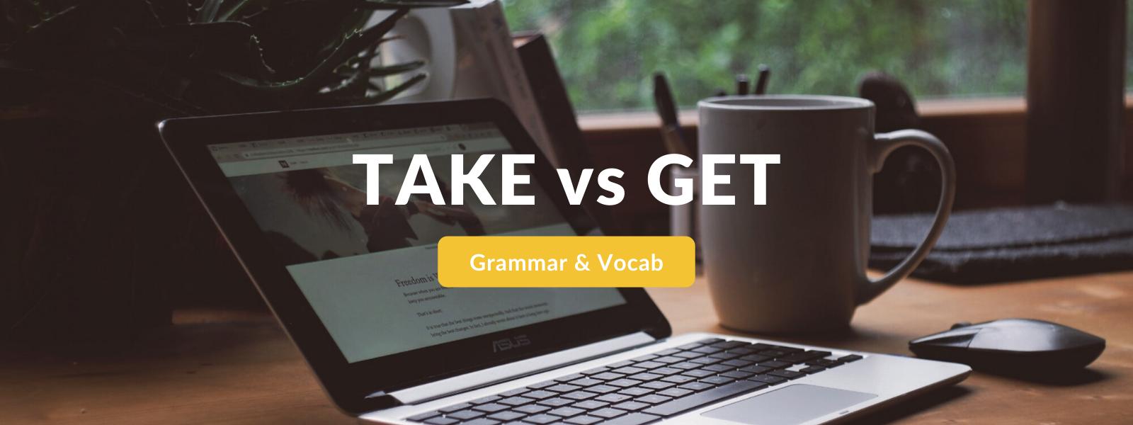 TAKE vs GET - English Grammar Tips - Talaera Business English Course