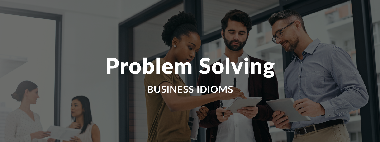Idioms About Problem Solving | Talaera Blog Business English Learning