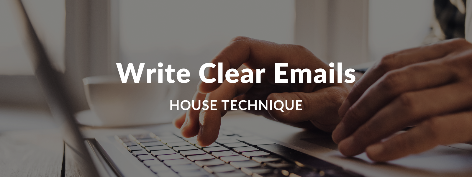 How To Write Clear Emails | Concise Writing and the House Technique